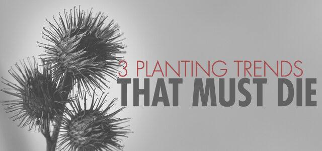 3 Planting Trends That Must Die