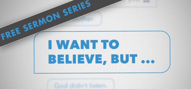 """Free Sermon Series Package: """"I Want to Believe, But…"""""""