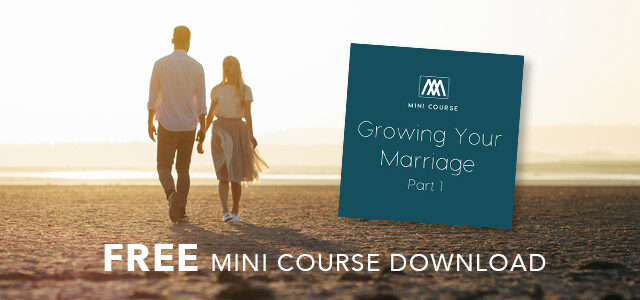 """Free Mini-Course Download: """"Growing Your Marriage"""""""