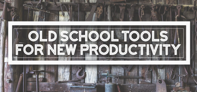 Old School Tools for New Productivity