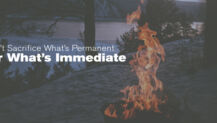 Don't Sacrifice What's Permanent for What's Immediate