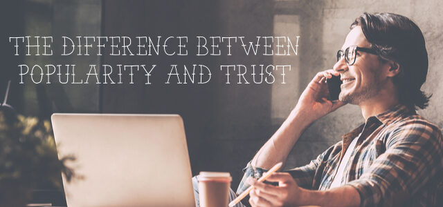 Leaders Must Know the Difference Between Popularity and Trust