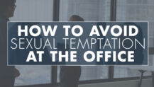How to Avoid Sexual Temptation at the Office (Yes, Even at Church)