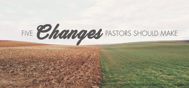 5 Changes Pastors Should Make