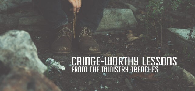 5 Cringe-Worthy Lessons From the Ministry Trenches
