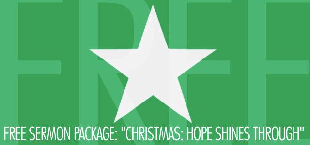 "Free Sermon Package: ""Christmas: Hope Shines Through"""