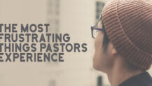 7 of the Most Frustrating Things Pastors Experience