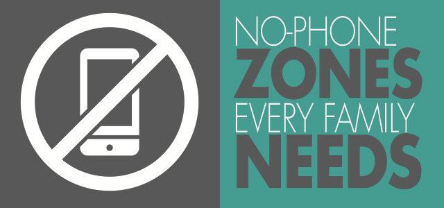 5 No-Phone Zones Every Family Needs