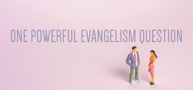 One Powerful Evangelism Question