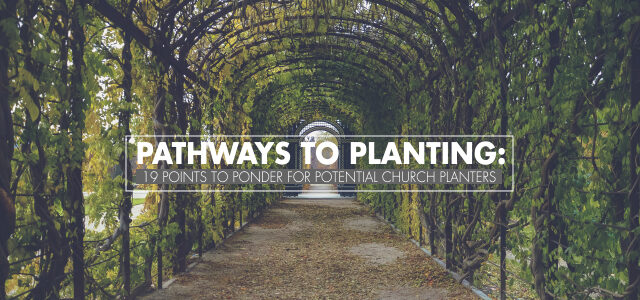 Pathways to Planting: 19 Points to Ponder for Potential Church Planters