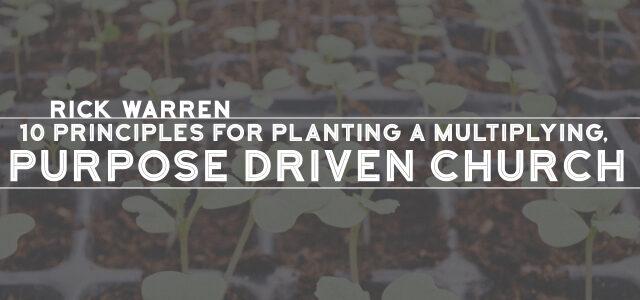 Rick Warren: 10 Principles for Planting a Multiplying, Purpose Driven Church