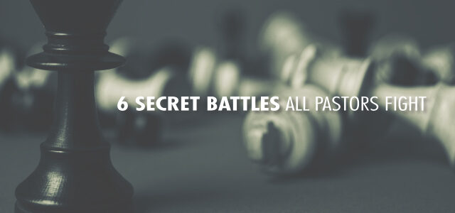 6 Secret Battles All Pastors Fight