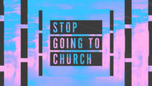 """Free Sermon Package: """"Stop Going to Church"""""""