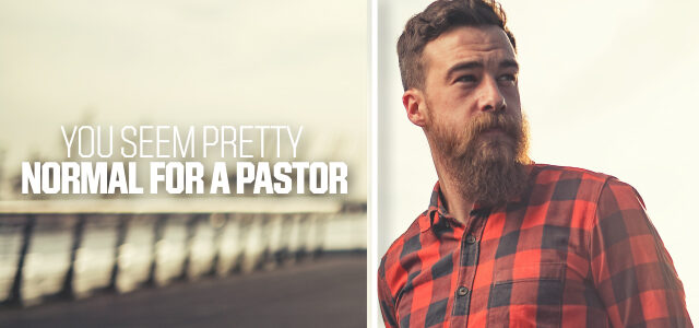 """""""You Seem Pretty Normal for a Pastor"""" + 6 Other Compliments"""